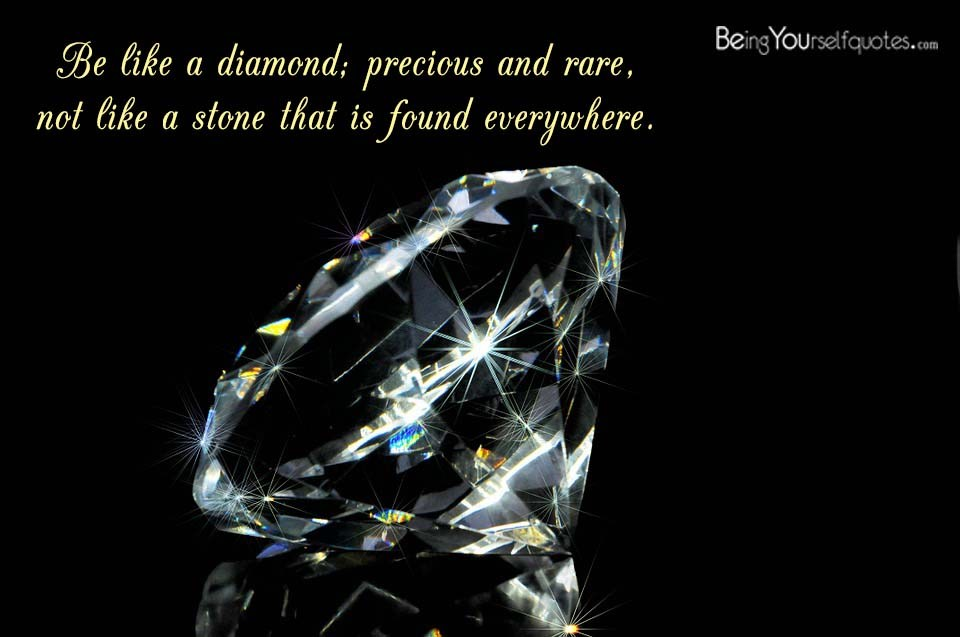 Diamond Quotes Simple Be Like A Diamond Precious And Rare Not Like A Being Yourself Quotes