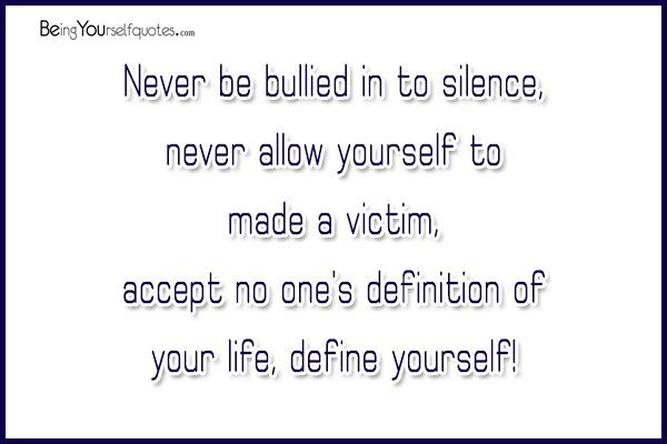 never be bullied in to silence never allow yourself to being