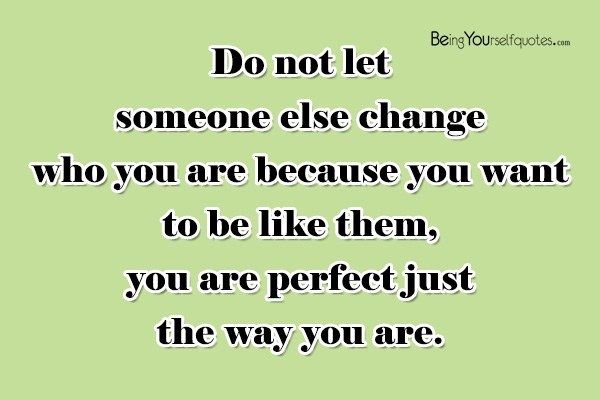 Never change quotes page 2 do not let someone else change who you are because you want solutioingenieria Choice Image