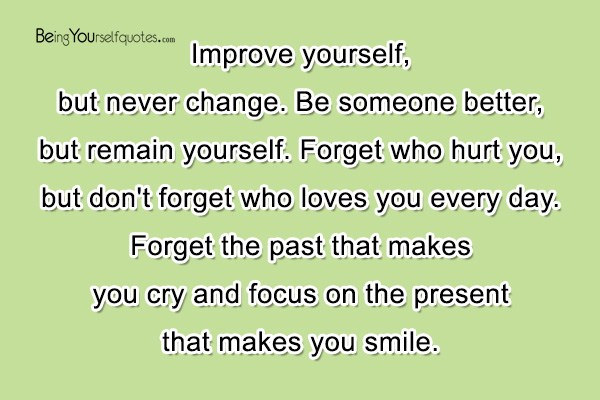 Forget Who Hurt You, But Donu0027t Forget Who Loves You Every Day. Forget The  Past That Makes You Cry And Focus On The Present That Makes You Smile.