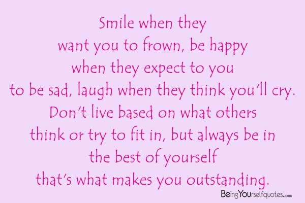 Smile when they want you to frown be happy when they expect ...