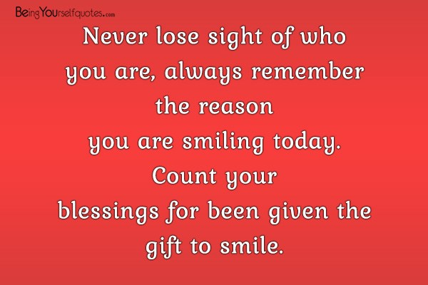 Never Lose Sight Of Who You Are Always Remember The Reason You
