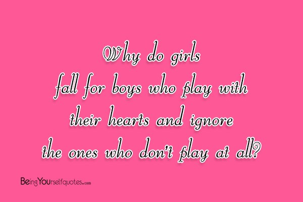 Why do girls fall for boys who play with their hearts ...