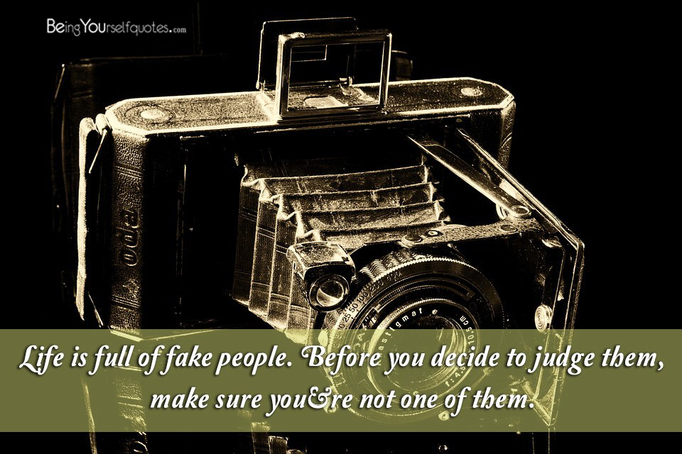 Life Is Full Of Fake People Before You Decide To Being Yourself Quotes