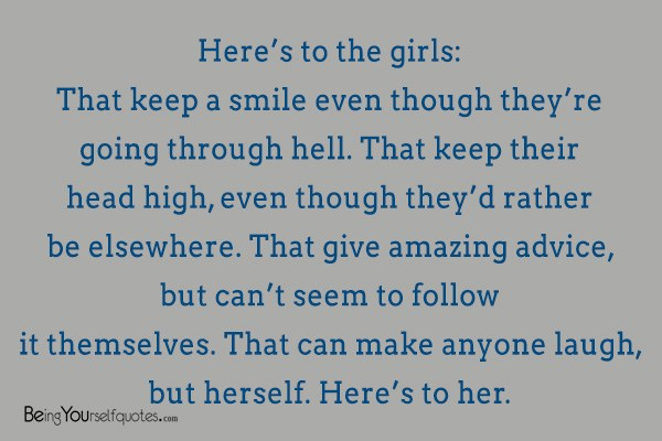 Heres To The Girls That Keep A Smile Even Being Yourself Quotes