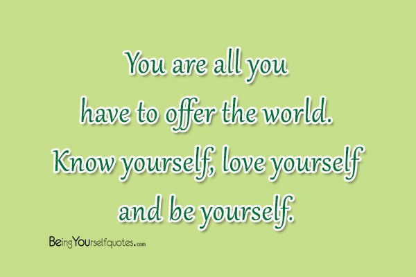 you are all you have to offer the world being yourself quotes